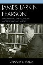 James Larkin Pearson : A Biography of North Carolina's Longest Serving Poet...