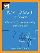 How to Say It to Seniors: Closing the Communication Gap with Our Elders - Good -