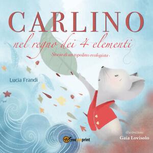 Carlino nel Regno dei 4 elementi - Lucia Frandi,  2019,  Youcanprint