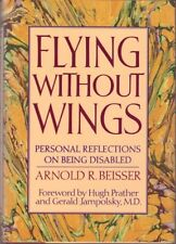 Flying Without Wings: Personal Reflections on Being Disabled by Arnold Beisser