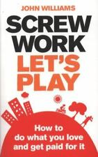 Screw Work, Let's Play: How to Do What You Love and Get Paid for it-ExLibrary