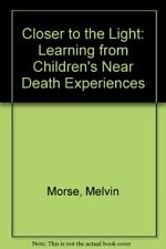 Closer to the Light: Learning from Childrens Near Death Experiences