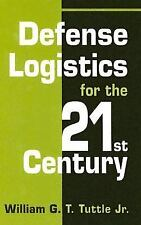 Defense Logistics for the 21st Century by William G. T. Tuttle (2005, Hardcover)