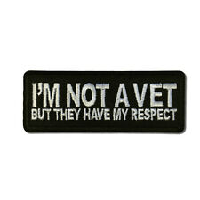 I'm Not a Vet But They Have my Respect Sew or Iron on Patch Biker Patch