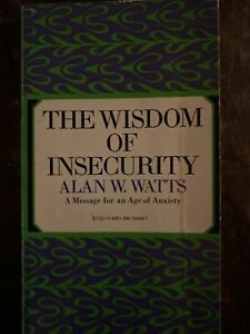 The Wisdom Of Insecurity By Alan W Watts A Message for an Age of Anxiety