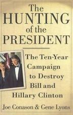 The Hunting of the President : The Ten-Year Campaign to Destroy Bill and Hillary