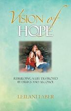 Vision of Hope: Rebuilding a Life Destroyed by Drugs and Alcohol (Hardback or Ca