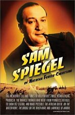 Sam Spiegel: The Incredible Life and Times of Hollywoods Most Iconoclastic Prod