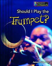 Should I Play the Trumpet? (InfoSearch: Learning Musical Instruments) (InfoSear
