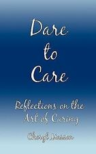 Dare to Care : Reflections on the Art of Caring by Cheryl Masson (2009,...