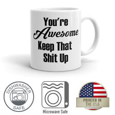 You're Awesome Keep That Sh*t Up 11oz Coffee Mug Dishwasher And Microwave Safe