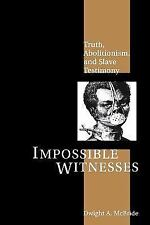 Impossible Witnesses: Truth, Abolitionism, and Slave Testimony (Paperback or Sof