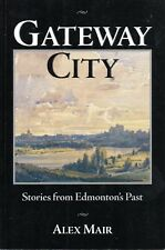 Gateway City: Stories from EDMONTON'S PAST – Alex Mair Alberta Canada