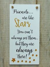 Friendship sign Friends are like stars..Gift Plaque Birthday Best Friend Present