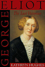 NEW George Eliot the Last Victorian by Kathryn Hughes