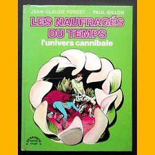 Les Naufragés du Temps L'UNIVERS CANNIBALE Jean-Claude Forest Paul Gillon 1977