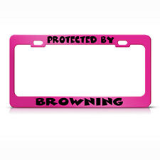 Protected By Browning Metal Hot Pink License Plate Frame Tag Holder