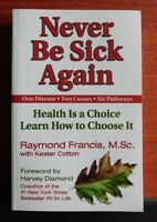 Never Be Sick Again: Health Is a Choice, Learn How to Choose It- Raymond Francis