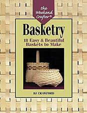Basketry : 18 Easy and Beautiful Baskets to Make by Crawford, B. J.