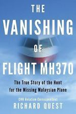 The Vanishing of Flight MH370 : The True Story of the Hunt for the Missing...