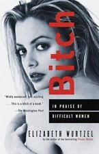 Bitch   In Praise of Difficult Women  by Elizabeth Wurtzel    Paperback