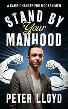 Stand by Your Manhood: A Game-changer for Modern Men, By Peter Lloyd,in Used but