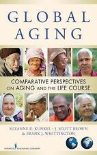 Global Aging: Comparative Perspectives on Aging and the Life Course by Kunkel…