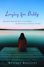 Longing for Daddy: Healing from the Pain of an Absent or Emotionally Distant Fa