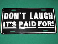 DON'T LAUGH IT'S PAID FOR METAL LICENSE PLATE SIGN L023