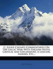 C. Julius Caesar's Commentaries On The Gallic War: With English Notes, Critical