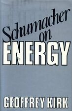 Kirk, Geoffrey (editor) SCHUMACHER ON ENERGY SPEECHES AND WRITINGS OF E F SCHUMA