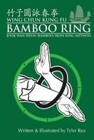Wing Chun Kung Fu Bamboo Ring : Martial Methods and Details of the Jook Wan H...