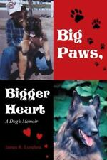 Big Paws, Bigger Heart : A Dog's Memoir by Loveless Jim (2014, Paperback)