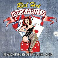 Red Hot Rockabilly - 50 Hard Hitting Rockabilly Classics (2CD 2015) NEW/SEALED