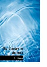 The Chinese In America: By O. Gibson