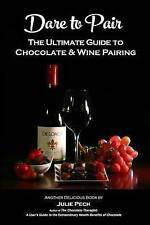 NEW Dare to Pair: The Ultimate Guide to Chocolate & Wine Pairing by Julie Pech