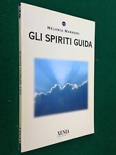 Melania MANNONI - GLI SPIRITI GUIDA , Ed. Xenia (2008) Guida mente corpo
