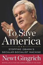 To Save America : Stopping Obama's Secular-Socialist Machine by Newt Gingrich...