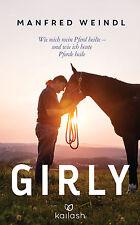 Manfred Weindl - Girly: Wie mich mein Pferd heilte - und wie ich heute Pferde he