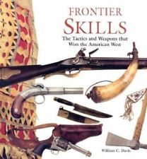 Frontier Skills: The Tactics and Weapons that Won the American West