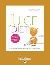 The Juice Diet : Lose Weight . Detox . Tone up . Stay Slim Healthy by...