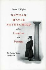 Nathan Mayer Rothschild and the Creation of a Dynasty : The Critical Years...