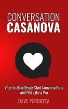 Conversation Casanova: How to Effortlessly Start Conversations and Flirt Like a