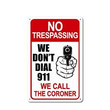 No Trespassing Sign - WE DON'T DIAL 911 We Call The Coroner Security Gun Sign