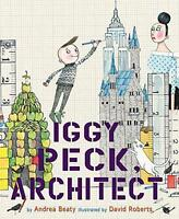 Iggy Peck, Architect by Andrea Beaty | Hardcover Book | 9780810911062 | NEW