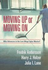 Moving Up or Moving On: Who Gets Ahead in the Low-Wage Labor Market?