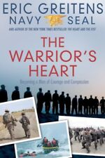 The Warriors Heart: Becoming a Man of Compassion and Courage by Eric Greitens N