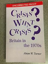 CRISIS? WHAT CRISIS? BRITAIN IN THE 1970S  by A. TURNER *£3.25 UK POST*PROOF*P/B