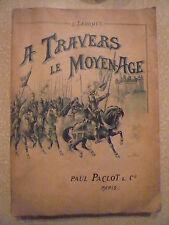 A TRAVERS LE MOYEN AGE. EMILE  LABROUE. Col PAUL LACLOT PARIS. L. MAITREJEAN
