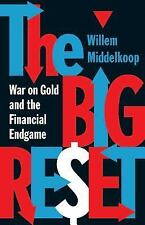 TAH The Big Reset : War on Gold and the Financial Endgame by Willem Middelkoop